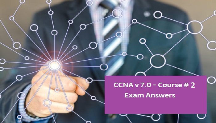 CCNA 2 v7 Exam Answers – Switching, Routing, and Wireless Essentials v7.0 (SRWE)