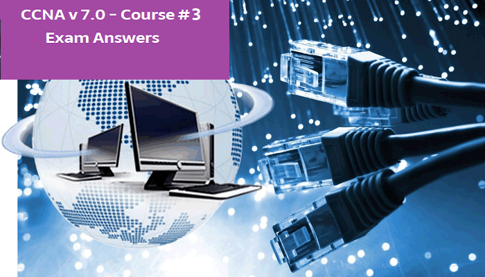 CCNA 3 v7 Exam Answers – Enterprise Networking, Security, and Automation v7.0 (ENSA)